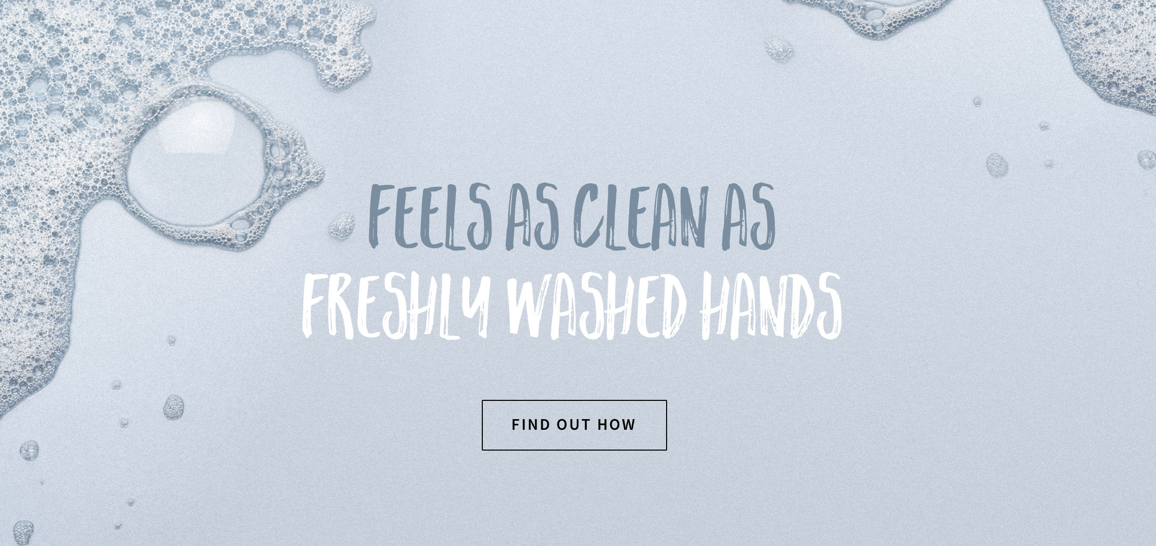 Feel as clean as freshly washed hands